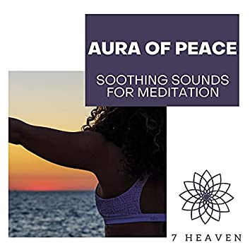 Aura Of Peace - Soothing Sounds For Meditation