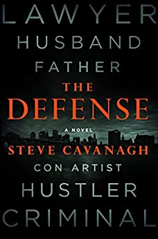 The Defense: A Novel (Eddie Flynn Book 1) by [Steve Cavanagh]