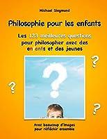 Philosophie pour les enfants. Les 123 meilleures questions pour philosopher avec des enfants et des jeunes: Avec beaucoup d'images pour réfléchir ensemble
