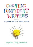 Creating Confident Writers: For High School, College, and Life