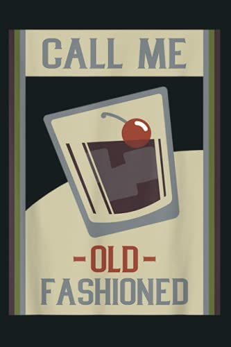 Call Me Old Fashioned Tshirt Vintage Cocktail Drinking Gift: notebook, notebook journal beautiful , simple, impressive,size 6x9 inches, 114 paperback pages