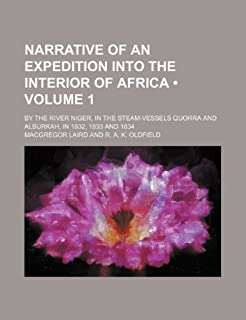 Narrative of an Expedition Into the Interior of Africa (Volume 1); By the River Niger, in the Steam-Vessels Quorra and Alburkah, in 1832, 1833 and 1834 by Macgregor Laird (2012-02-05)