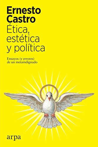 Ética, estética y política: Ensayos (y errores) de un metaindignado eBook: Castro, Ernesto: Amazon.es: Tienda Kindle