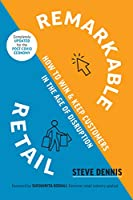 Remarkable Retail: How to Win and Keep Customers in the Age of Disruption