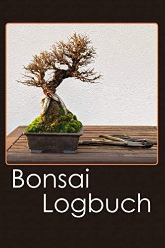 Bonsai Logbuch: Übersichtliche Dokumentation für Gestaltung und Pflege der Bonsaisammlung