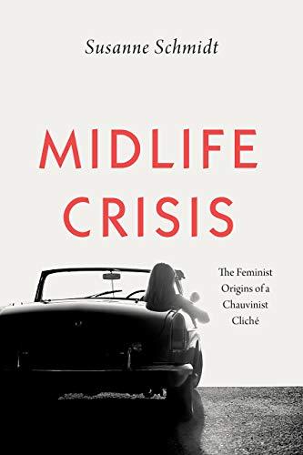Schmidt, S: Midlife Crisis: The Feminist Origins of a Chauvinist Cliché