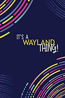 IT'S A WAYLAND THING: YOU WOULDN'T UNDERSTAND Lined Notebook / Journal Gift, 120 Pages, Glossy Finish