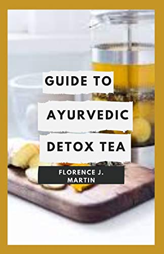 Guide to Ayurvedic Detox Tea: Ayurveda is a traditional Indian system of medicine