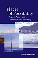 Places of Possibility: Property, Nature and Community Land Ownership (Antipode Book Series)