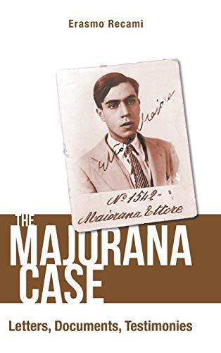 Majorana Case, The: Letters, Documents, Testimonies by Erasmo Recami