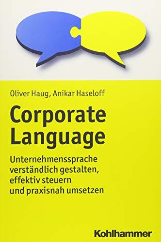 Corporate Language: Unternehmenssprache verständlich gestalten, effektiv steuern und praxisnah umsetzen