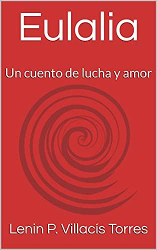 Eulalia: Un cuento de lucha y amor (Spanish Edition)