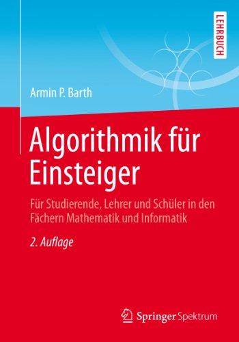 Algorithmik für Einsteiger: Für Studierende, Lehrer und Schüler in den Fächern Mathematik und Informatik