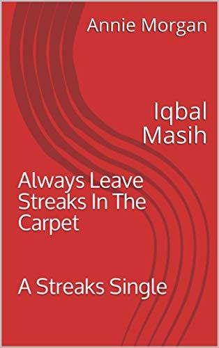 Always Leave Streaks In The Carpet A Streaks Single: Iqbal Masih (Always Leave Streaks In The Carpet Singles Series) (English Edition)