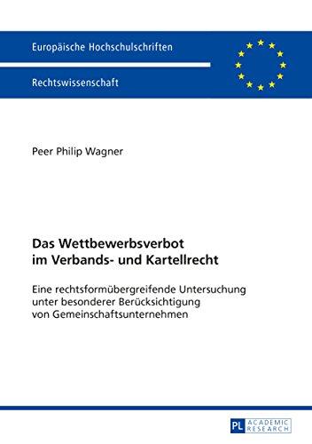 Das Wettbewerbsverbot im Verbands- und Kartellrecht: Eine rechtsformuebergreifende Untersuchung unter besonderer Beruecksichtigung von Gemeinschaftsunternehmen ... Recht 5671) (German Edition)