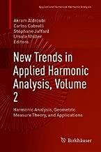 New Trends in Applied Harmonic Analysis, Volume 2: Harmonic Analysis, Geometric Measure Theory, and Applications (Applied and Numerical Harmonic Analysis)