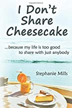 I Don't Share Cheesecake: ...because my life is too good to share with just anybody