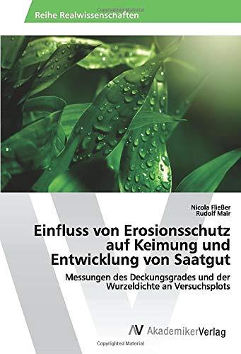 Einfluss von Erosionsschutz auf Keimung und Entwicklung von Saatgut: Messungen des Deckungsgrades und der Wurzeldichte an Versuchsplots