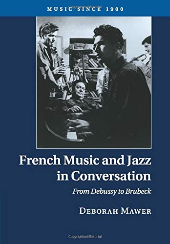 French Music and Jazz in Conversation: From Debussy to Brubeck [Lingua inglese]