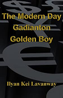The Modern Day Gadianton Golden Boy by [Ilyan Lavanway]