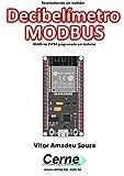 Desenvolvendo um medidor Decibelímetro MODBUS RS485 no ESP32 programado em Arduino (Portuguese Edition)