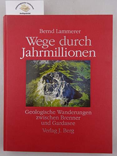 Wege durch Jahrmillionen. Geologische Wanderungen zwischen Brenner und Gardasee