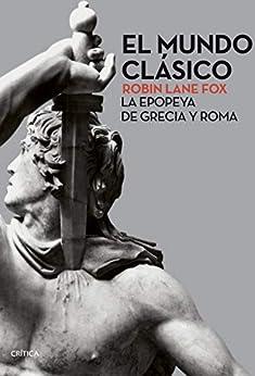 El mundo clásico: La epopeya de Grecia y Roma de [Robin Lane Fox, Teófilo de Lozoya, Joan Rabasseda]