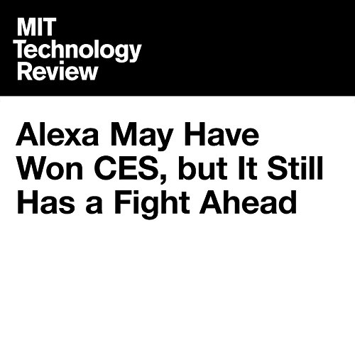 Alexa May Have Won CES, but It Still Has a Fight Ahead audiobook cover art