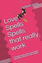 Love Spells Spells that really work: Decoded using ordinary household ingredients written in plain Englsih.