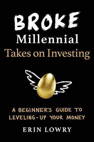 Broke Millennial Takes On Investing: A Beginner's Guide to Leveling Up Your Money (Broke Millennial Series)
