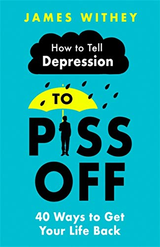 How To Tell Depression to Piss Off: 40 Ways to Get Your Life B