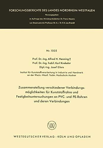 Zusammenstellung verschiedener Verbindungsmöglichkeiten für Kunststoffrohre und Festigkeitsuntersuchungen an Pvc- und Pe-Rohren und deren Verbindungen ... Landes Nordrhein-Westfalen (1505), Band 1505)