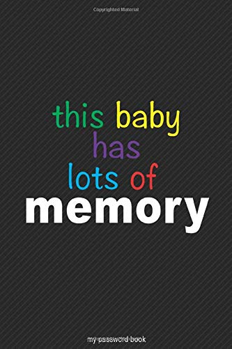 This Baby Has Lots Of Memory: My Password Logbook: a notebook, journal, logbook of password codes for men and women of all ages who are always forgetting about them.