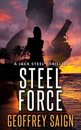 Steel Force: A Jack Steel Action Mystery Thriller, Book 1 (A Jack Steel Thriller Series) by [Geoffrey Saign]