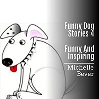 Funny Dog Stories 4     Funny and Inspiring              Written by:                                                                                                                                 Michelle Bever                               Narrated by:                                                                                                                                 Sean Lenhart                      Length: 29 mins     Not rated yet     Overall 0.0
