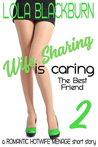 Wife Sharing is Caring: The Best Friend: a ROMANTIC HOTWIFE MENAGE short story