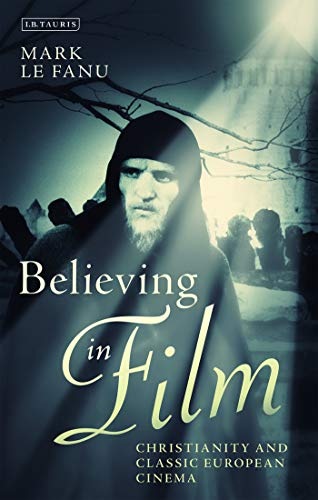 Believing in Film: Christianity and Classic European Cinema (Cinema and Society) (English Edition)