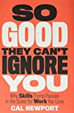 Image of So Good They Can't Ignore You: Why Skills Trump Passion in the Quest for Work You Love