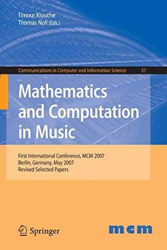 Mathematics and Computation in Music: First International Conference, MCM 2007, Berlin, Germany, May 18-20, 2007. Revised Selected Papers (Communications in Computer and Information Science, Band 37)