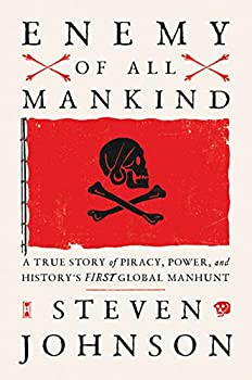 Enemy of All Mankind  A True Story of Piracy Power and History s First Global Manhunt