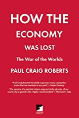 How the Economy Was Lost: The War of the Worlds Paperback