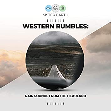 ! ! ! ! ! ! ! Western Rumbles: Rain Sounds from the Headland ! ! ! ! ! ! !