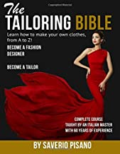 THE TAILORING BIBLE - Learn how to make your own clothes, from A to Z!: Complete Course * Taught by an Italian master with 60 years of experience * Become a Fashion Designer / Become a Tailor
