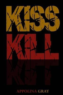 [(Kiss Kill : (A Post-Apocalyptic Romance))] [By (author) Appolina Gray] published on (May, 2015)