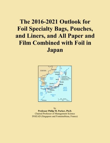The 2016-2021 Outlook for Foil Specialty Bags, Pouches, and Liners, and All Paper and Film Combined with Foil in Japan