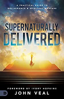 Supernaturally Delivered: A Practical Guide to Deliverance and Spiritual Warfare by [John Veal, Ivory Hopkins, Steve Shultz, Hakeem Collins, Luis Lopez, Lorenzo Irving, Kathy DeGraw, Elaine Tavolacci, Kynan Bridges, Michael Lombardo]