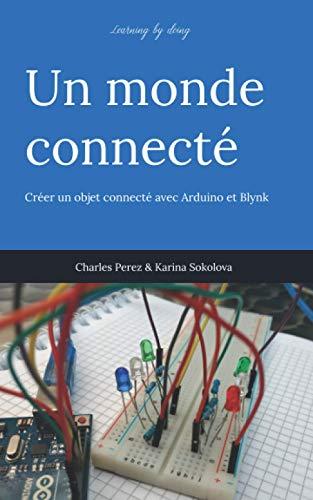 Learning by doing. Un monde connecté: Créer un objet connecté avec Arduino et Blynk