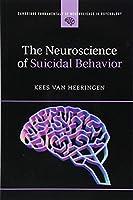 The Neuroscience of Suicidal Behavior (Cambridge Fundamentals of Neuroscience in Psychology)