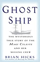 Ghost Ship: The Mysterious True Story of the Mary Celeste and Her Missing Crew
