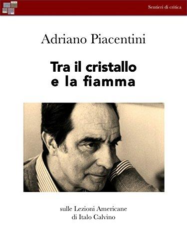 Tra il cristallo e la fiamma: Sulle lezioni Americane di Italo Calvino (Sentieri di critica)